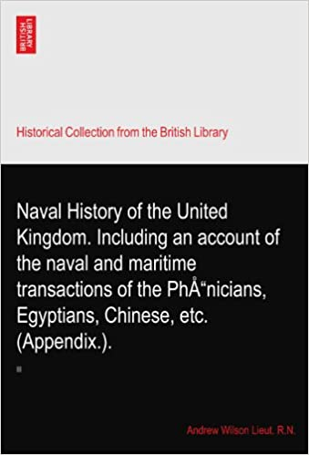 Naval History of the United Kingdom. Including an account of