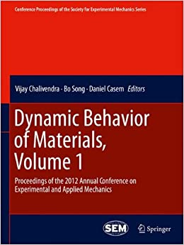 Book Dynamic Behavior of Materials, Volume 1: Proceedings of the 2012 Annual Conference on Experimental and Applied Mechanics (Conference Proceedings of the Society for Experimental Mechanics Series)