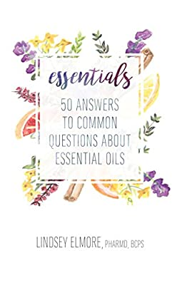 Essentials: 50 Answers to Common Questions about Essential Oils by Growing Healthy Homes