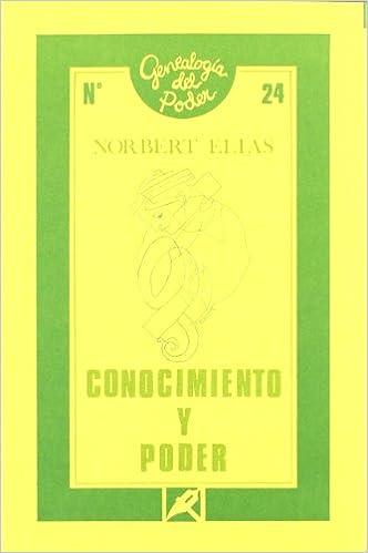 Conocimiento Y Poder (genealogía Del Poder (ediciones De La Piqueta)) por Norbert Elias epub