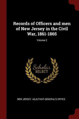 Records of Officers and men of New Jersey in the Civil War, 1861-1865; Volume 2 pdf epub