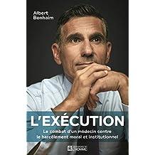 L'exécution: Le combat d'un médecin contre le harcèlement moral et institutionnel (French Edition)