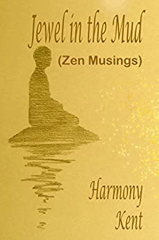 Jewel in the Mud: Zen Musings by [Kent, Harmony , Kent, Harmony]