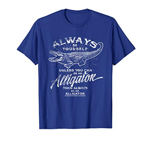 Always Be Yourself T-Shirt Be An Alligator Love Gator Gift -