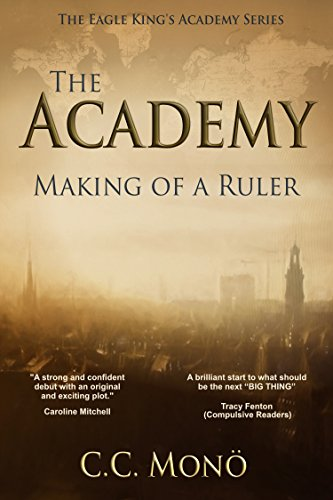 Book: The Academy - Making of a Ruler (The Eagle King's Academy Book 1) by C.C. Monö