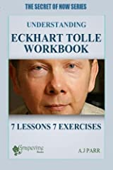 Understanding Eckhart Tolle Workbook: 7 Lessons 7 Exercises to Stop Your Inner Chat and Experience The Power of Now! (The Secret of Now Series) (Volume 1) Paperback