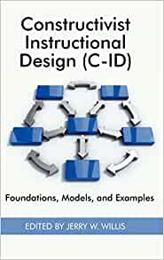 Constructivist Instructional Design C Id Foundations Models And Examples Hc Research In The Epistemologies Of Practice Theories That Gu Willis Jerry W 9781930608610 Amazon Com Books
