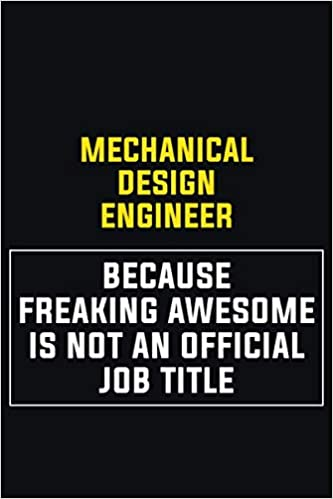 Mechanical Design Engineer Because Freaking Awesome Is Not An Official Job Title Motivational Career Pride Quote 6x9 Blank Lined Job Inspirational Notebook Journal Publishers Galaxy Art 9781659422764 Amazon Com Books