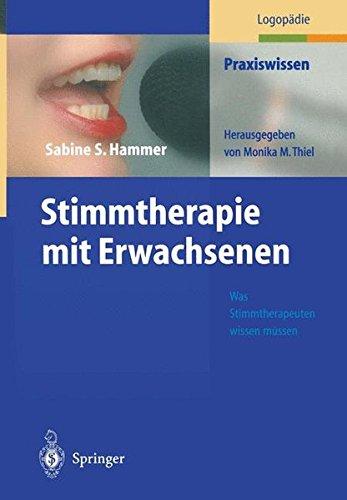 Stimmtherapie mit Erwachsenen: Was Stimmtherapeuten wissen müssen (Praxiswissen Logopädie)