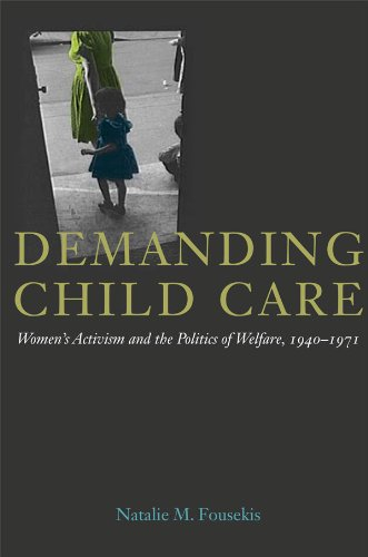 Demanding Child Care: Women's Activism and the Politics of Welfare,  1940-1971 (Women, Gender, and Sexuality in American History)