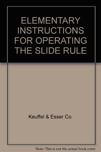 Keuffel And Esser Slide Rule (ELEMENTARY INSTRUCTIONS FOR OPERATING THE SLIDE RULE)