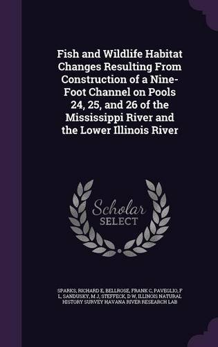 Fish and Wildlife Habitat Changes Resulting From Construction of a Nine-Foot Channel on Pools 24, 25, and 26 of the Mississippi River and the Lower Illinois River pdf epub