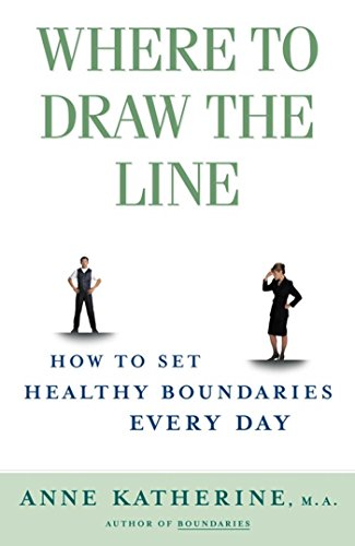 (Where to Draw the Line: How to Set Healthy Boundaries Every Day)