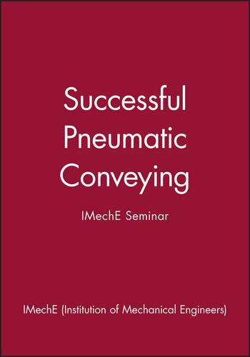 Successful Pneumatic Conveying: IMechE Seminar (IMechE Seminar (Pneumatic Conveying Systems)