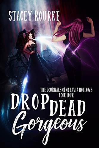 Drop Dead Gorgeous (The Journals of Octavia Hollows Book 4) by [Rourke, Stacey]