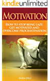 Motivation-How To Stop Being Lazy, Get Motivated and Overcome Procrastination