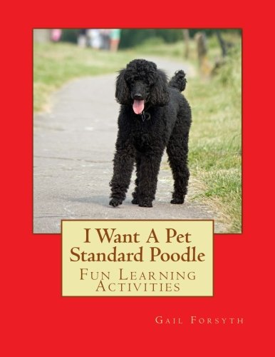Read Online I Want A Pet Standard Poodle: Fun Learning Activities pdf
