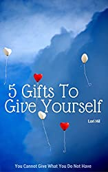 5 Gifts To Give Yourself: Simple Personal Development Strategies For Greater Life Happiness (Personal Happiness Book 1)