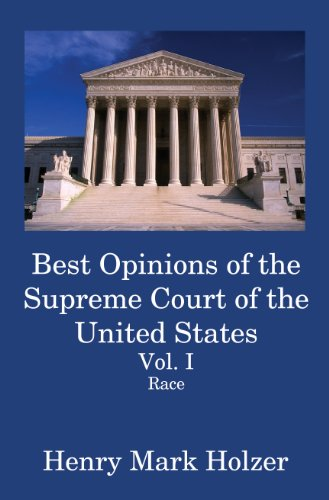 Book: Best Opinions of the Supreme Court of the United States (Vol. I: Race) by Henry Mark Holzer