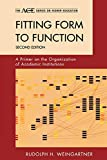Fitting Form to Function: A Primer on the Organization of Academic Institutions, 2nd Edition