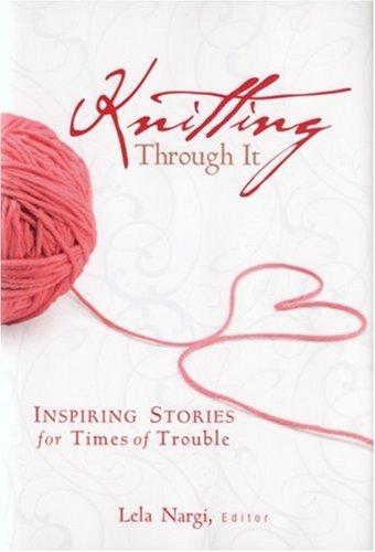 Knitting Through It: Inspiring Stories for Times of Trouble (Inspiring Stories for Troubled Times) PDF
