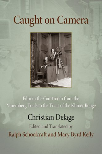 By Christian Delage Caught on Camera: Film in the Courtroom from the Nuremberg Trials to the Trials of the Khmer Rouge ( [Hardcover] pdf
