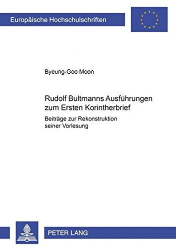 Rudolf Bultmanns Ausführungen zum Ersten Korintherbrief: Beiträge zur Rekonstruktion seiner Vorlesung (Europäische Hochschulschriften / European ... Universitaires Européennes) (German Edition) pdf