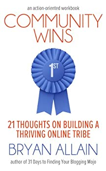 Community Wins: 21 Thoughts on Building a Thriving Online Tribe by [Allain, Bryan]
