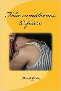 Feliz cumpleanos, te quiero (Spanish Edition): Eduardo ...