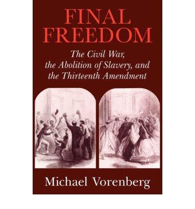 [(Final Freedom: The Civil War, the Abolition of Slavery, and the Thirteenth Amendment )] [Author: Michael Vorenberg] [Jul-2004] pdf epub