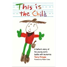 This Is the Child: A Father's Story of His Young Son's Battle with Leukemia