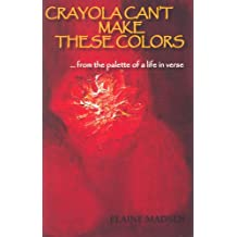 Crayola Can't Make These Colors: From the Palette of a Life in Verse