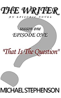 "The Writer: ""That Is The Question"": Season One Episode One (The Writer: Season One Book 1) by [Stephenson, Michael]"