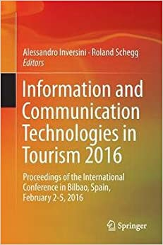 Book Information and Communication Technologies in Tourism 2016 : Proceedings of the International Conference in Bilbao, Spain, February 2-5, 2016 (Paperback)--by Alessandro Inversini [2016 Edition]
