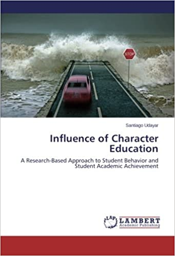 Influence of Character Education: A Research-Based Approach to Student Behavior and Student Academic Achievement