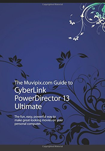 By Steve Grisetti The Muvipix.com Guide to CyberLink PowerDirector 13 Ultimate: The fun, easy, powerful way to make gr [Paperback] ebook