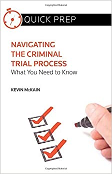 Navigating the Criminal Trial Process: What You Need to Know (Quick Prep) by Kevin McKain (2015-07-01)