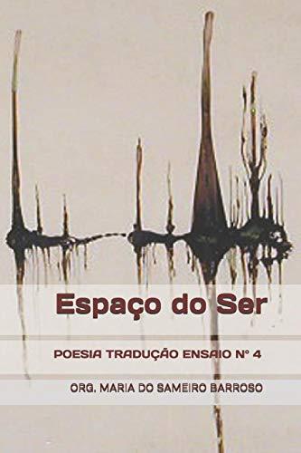 Espaço do Ser: Revista literária Poesia Tradução Ensaio Nº 4 por MARIA Do SAMEIRO BARROSO,Laura Cesana,Luís Serrano