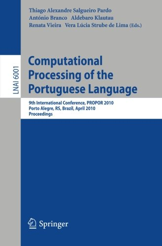 Computational Processing of the Portuguese Language: 9th International Conference, PROPOR 2010, Porto Alegre, RS, Brazil, April 27-30, 2010. Proceedings (Lecture Notes in Computer Science)
