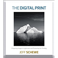 The Digital Print: Preparing Images in Lightroom and Photoshop for Printing