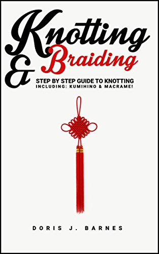 Knotting & Braiding: Step by Step Guide To Knotting. Including: Kumihino & Macrame by [Barnes, Doris]