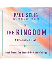 The Kingdom: A Channeled Text (The Beyond the Known Trilogy)