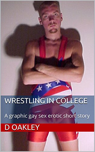 Wrestling in College: A graphic gay sex erotic short ()