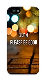 2014 Please Be Good Polycarbonate Hard 3D Case Cover for iPhone 5 and iPhone 5S
