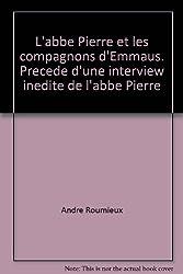 L'abbé Pierre et les compagnons d'Emmaüs. Précédé d'une interview inédite de l'abbé Pierre
