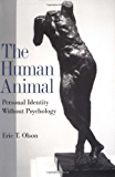 The Human Animal: Personal Identity without Psychology (Philosophy of Mind)