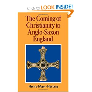 The Coming of Christianity to Anglo-Saxon England Henry Mayr-Harting