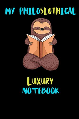 My Philoslothical Luxury Notebook: Blank Lined Notebook Journal Gift Idea For (Lazy) Sloth Spirit Animal Lovers