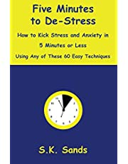 Five Minutes to De-Stress: How to Kick Stress and Anxiety in 5 Minutes or Less Using Any of These 60 Easy Techniques