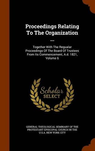 Proceedings Relating To The Organization ...: Together With The Regualar Proceedings Of The Board Of Trustees From Its Commencement, A.d. 1821, Volume 6 ePub fb2 ebook